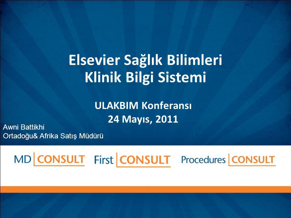 Elsevier Sağlık Bilimleri Klinik Bilgi Sistemi ULAKBIM Konferansı 24 Mayıs, 2011 Awni Battikhi Ortadoğu& Afrika Satış Müdürü