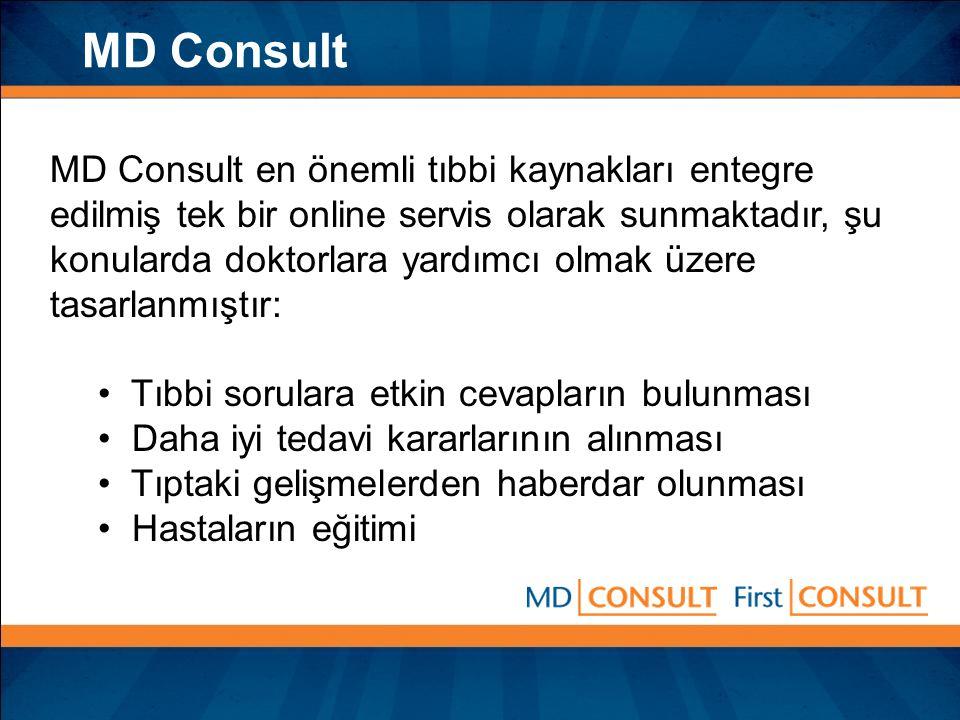 MD Consult MD Consult en önemli tıbbi kaynakları entegre edilmiş tek bir online servis olarak sunmaktadır, şu konularda doktorlara yardımcı olmak üzer