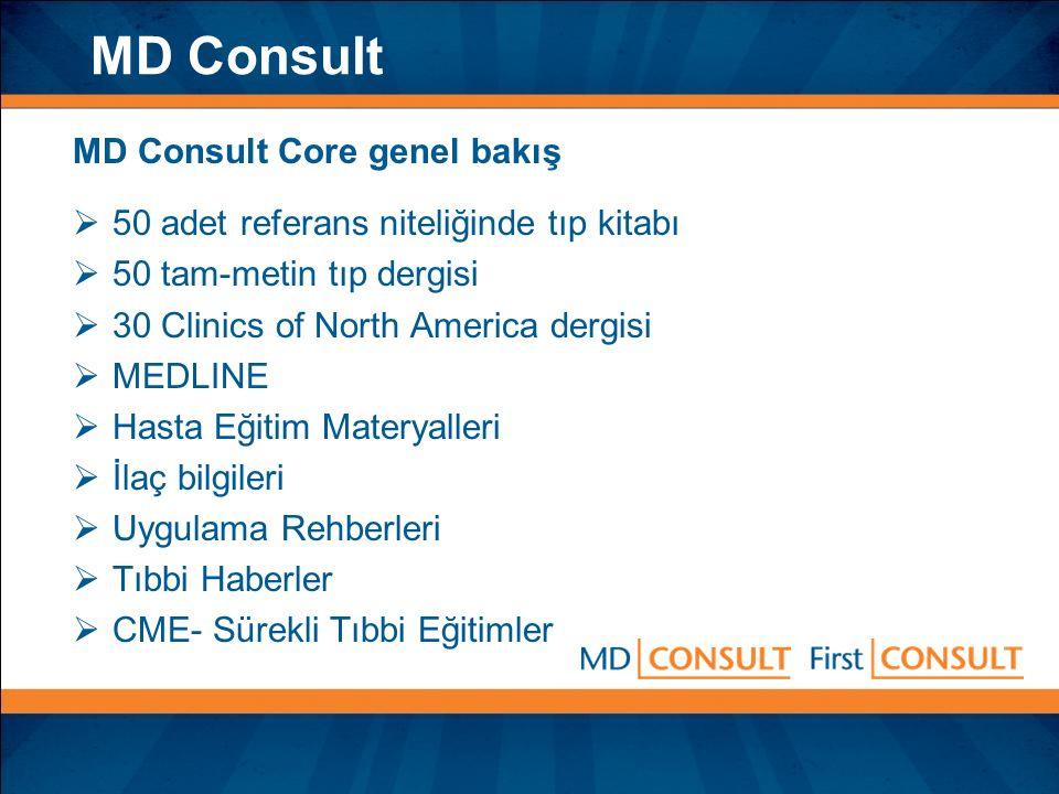 MD Consult Overview MD Consult Core genel bakış  50 adet referans niteliğinde tıp kitabı  50 tam-metin tıp dergisi  30 Clinics of North America der