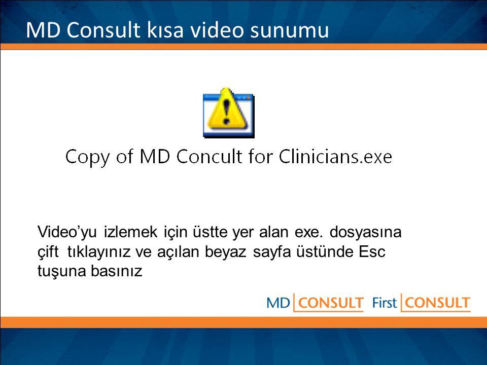 MD Consult kısa video sunumu Video'yu izlemek için üstte yer alan exe. dosyasına çift tıklayınız ve açılan beyaz sayfa üstünde Esc tuşuna basınız