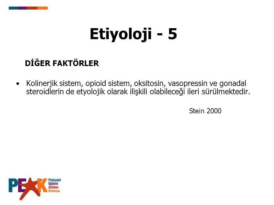 Etiyoloji - 5 DİĞER FAKTÖRLER Kolinerjik sistem, opioid sistem, oksitosin, vasopressin ve gonadal steroidlerin de etyolojik olarak ilişkili olabileceğ