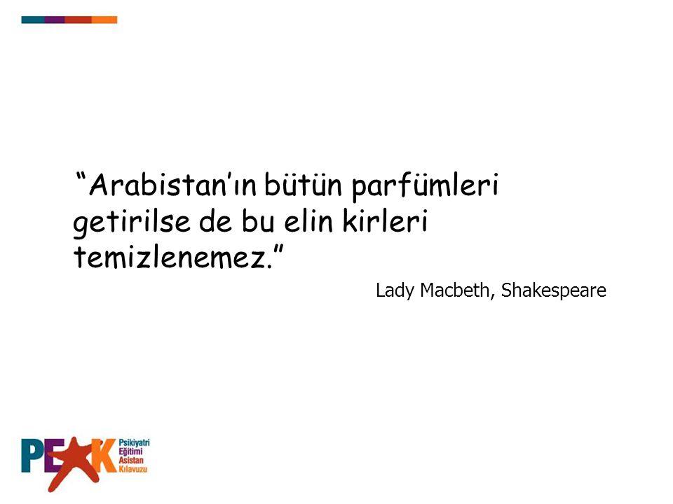 """""""Arabistan'ın bütün parfümleri getirilse de bu elin kirleri temizlenemez."""" Lady Macbeth, Shakespeare"""