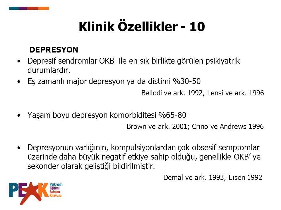 Klinik Özellikler - 10 DEPRESYON Depresif sendromlar OKB ile en sık birlikte görülen psikiyatrik durumlardır. Eş zamanlı major depresyon ya da distimi