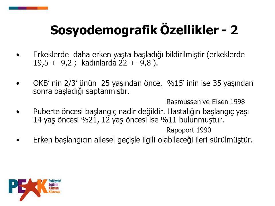 Sosyodemografik Özellikler - 2 Erkeklerde daha erken yaşta başladığı bildirilmiştir (erkeklerde 19,5 +- 9,2 ; kadınlarda 22 +- 9,8 ). OKB' nin 2/3' ün