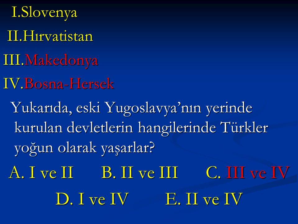 I.Slovenya I.Slovenya II.Hırvatistan II.Hırvatistan III.Makedonya IV.Bosna-Hersek Yukarıda, eski Yugoslavya'nın yerinde kurulan devletlerin hangilerin