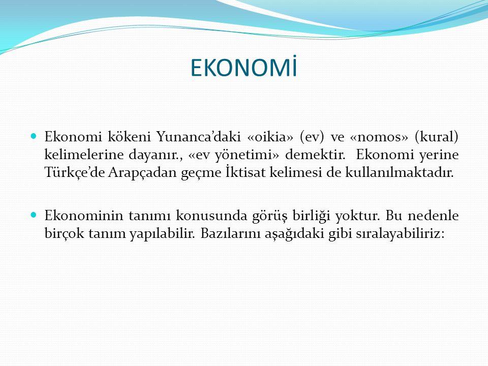 EKONOMİ Ekonomi kökeni Yunanca'daki «oikia» (ev) ve «nomos» (kural) kelimelerine dayanır., «ev yönetimi» demektir. Ekonomi yerine Türkçe'de Arapçadan