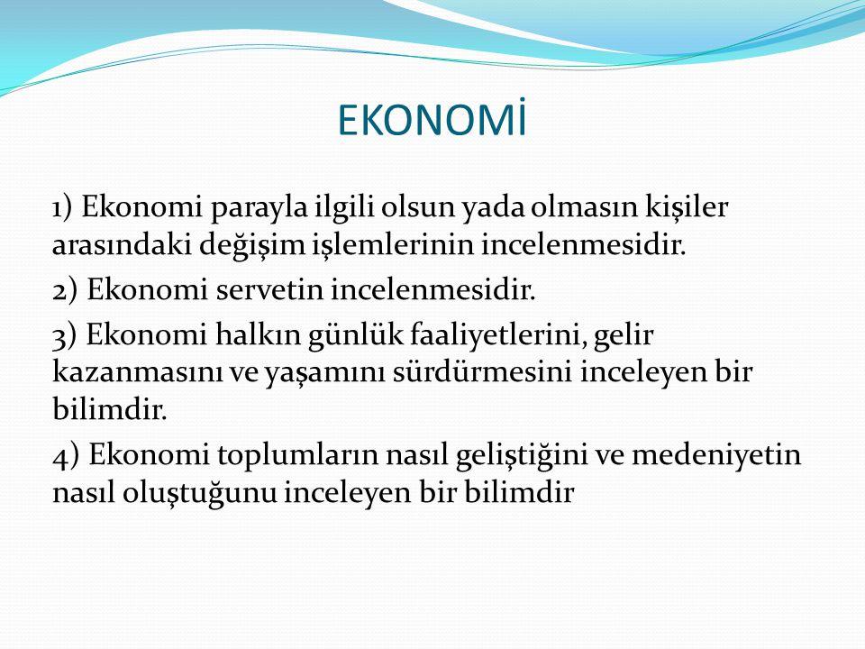 1) Ekonomi parayla ilgili olsun yada olmasın kişiler arasındaki değişim işlemlerinin incelenmesidir. 2) Ekonomi servetin incelenmesidir. 3) Ekonomi ha