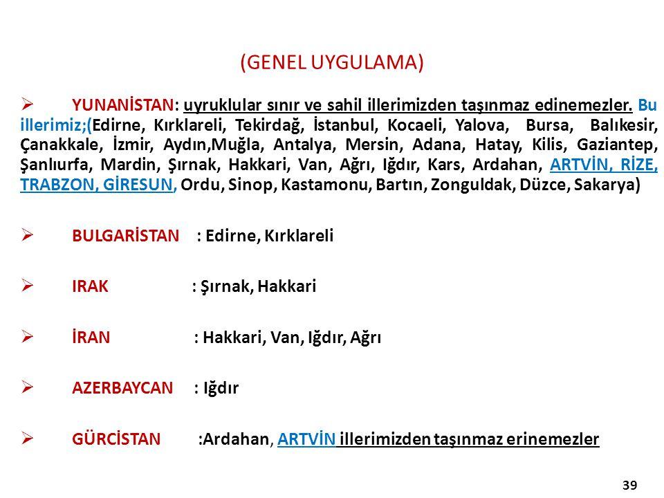 (GENEL UYGULAMA)  YUNANİSTAN: uyruklular sınır ve sahil illerimizden taşınmaz edinemezler. Bu illerimiz;(Edirne, Kırklareli, Tekirdağ, İstanbul, Koca