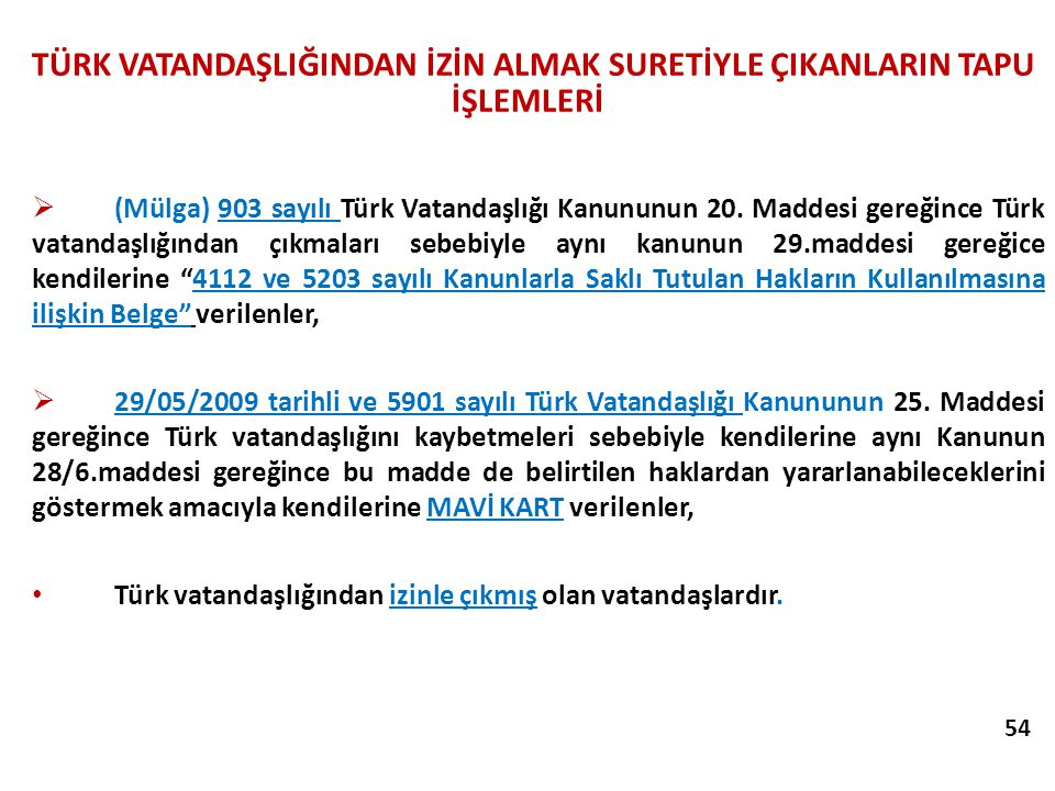 TÜRK VATANDAŞLIĞINDAN İZİN ALMAK SURETİYLE ÇIKANLARIN TAPU İŞLEMLERİ  (Mülga) 903 sayılı Türk Vatandaşlığı Kanununun 20. Maddesi gereğince Türk vatan