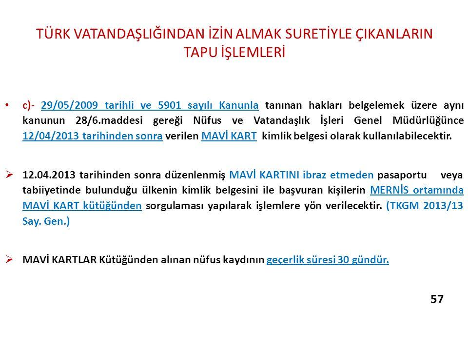 TÜRK VATANDAŞLIĞINDAN İZİN ALMAK SURETİYLE ÇIKANLARIN TAPU İŞLEMLERİ c)- 29/05/2009 tarihli ve 5901 sayılı Kanunla tanınan hakları belgelemek üzere ay