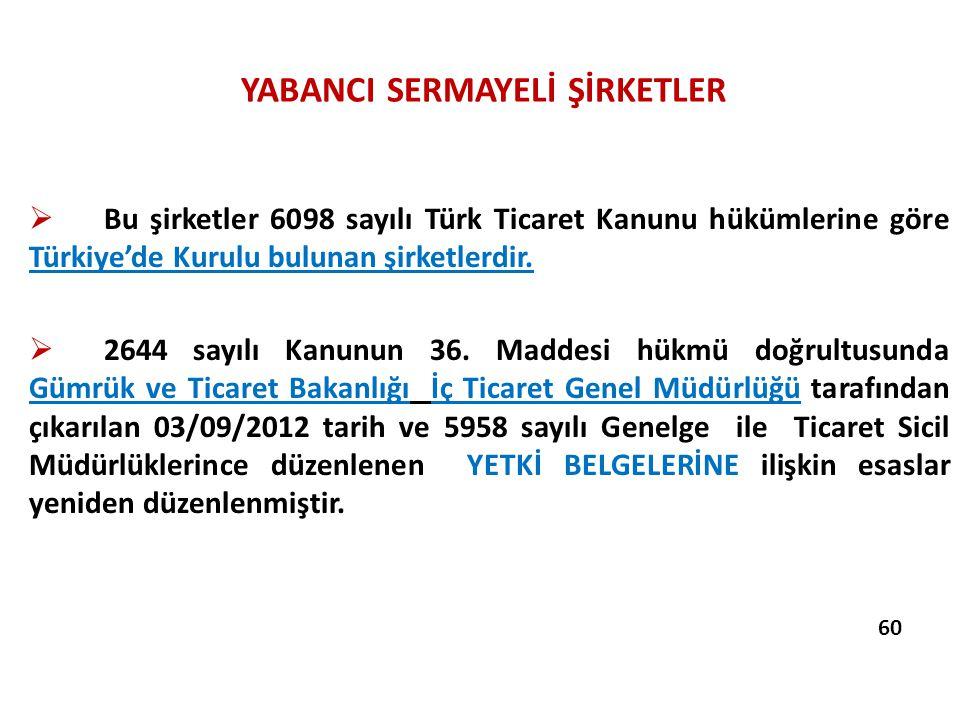 YABANCI SERMAYELİ ŞİRKETLER  Bu şirketler 6098 sayılı Türk Ticaret Kanunu hükümlerine göre Türkiye'de Kurulu bulunan şirketlerdir.  2644 sayılı Kanu