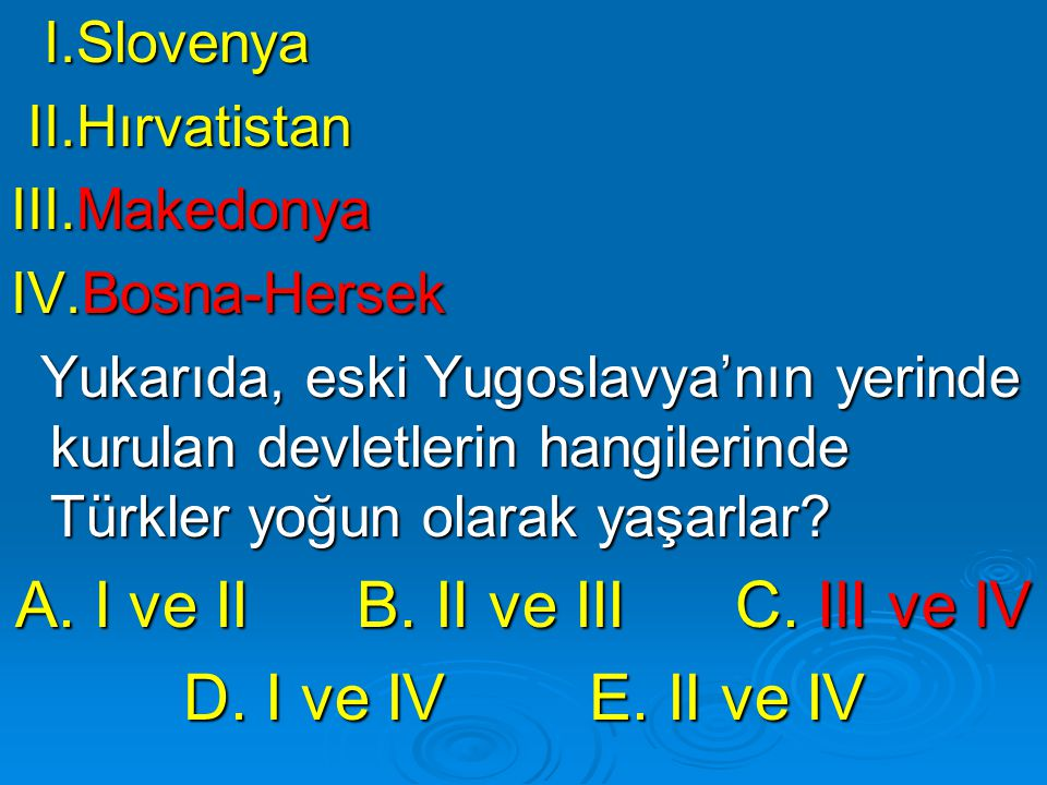 BDT ÜLKELERİ (SOVYETLER DAĞILDIKTAN SONRA KURULAN CUMHURİYETLER) * Türkmenistan, Kazakistan, Kırgızistan, Özbekistan, Tacikistan, Ermenistan, Ukrayna, Beyaz Rusya, Moldovya, Rusya Federasyonu.