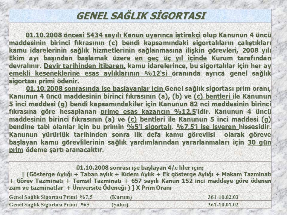 GENEL SAĞLIK SİGORTASI 01.10.2008 öncesi 5434 sayılı Kanun uyarınca iştirakçi olup Kanunun 4 üncü maddesinin birinci fıkrasının (c) bendi kapsamındaki