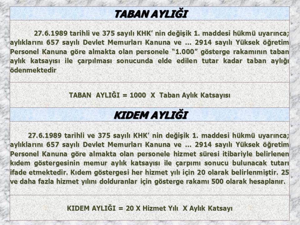 TABAN AYLIĞI 27.6.1989 tarihli ve 375 sayılı KHK' nin değişik 1. maddesi hükmü uyarınca; aylıklarını 657 sayılı Devlet Memurları Kanuna ve … 2914 sayı