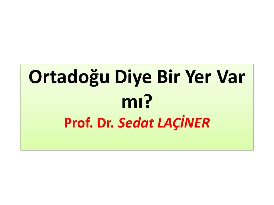 Ortadoğu Diye Bir Yer Var mı? Prof. Dr. Sedat LAÇİNER