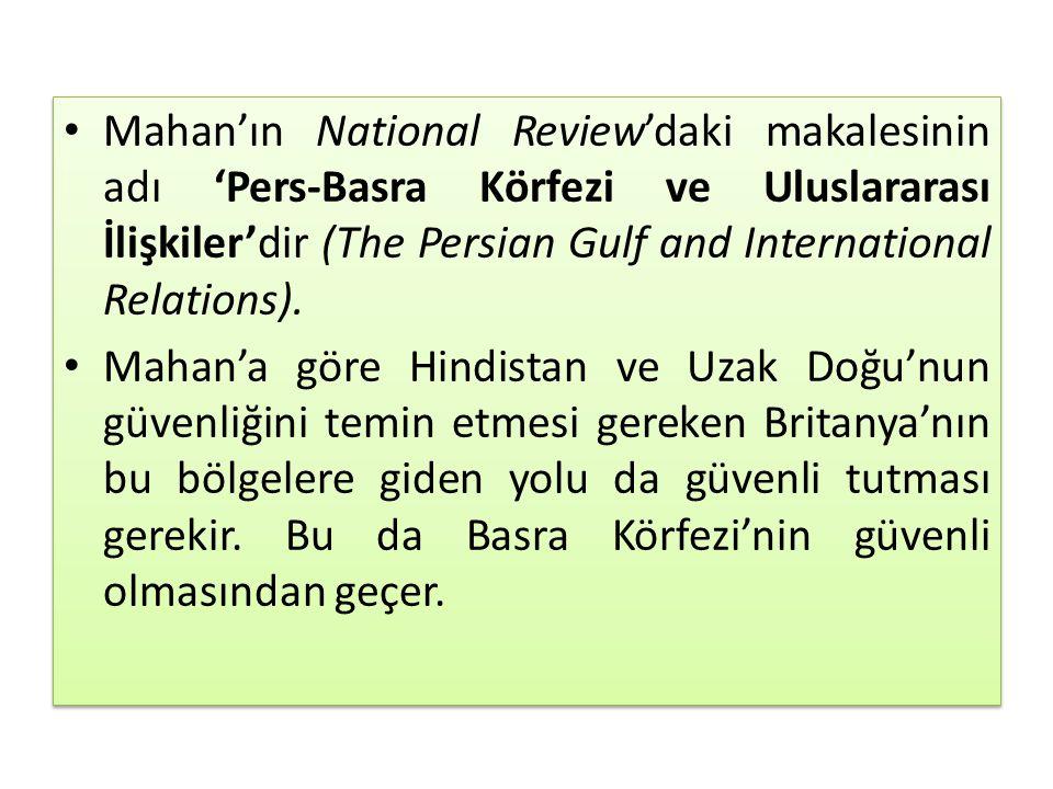 Mahan'ın National Review'daki makalesinin adı 'Pers-Basra Körfezi ve Uluslararası İlişkiler'dir (The Persian Gulf and International Relations). Mahan'