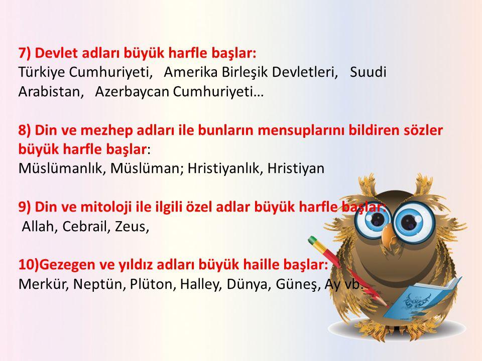 7) Devlet adları büyük harfle başlar: Türkiye Cumhuriyeti, Amerika Birleşik Devletleri, Suudi Arabistan, Azerbaycan Cumhuriyeti… 8) Din ve mezhep adla