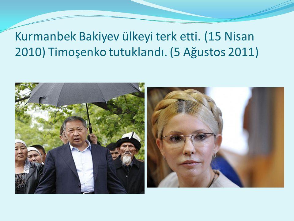 Kurmanbek Bakiyev ülkeyi terk etti. (15 Nisan 2010) Timoşenko tutuklandı. (5 Ağustos 2011)