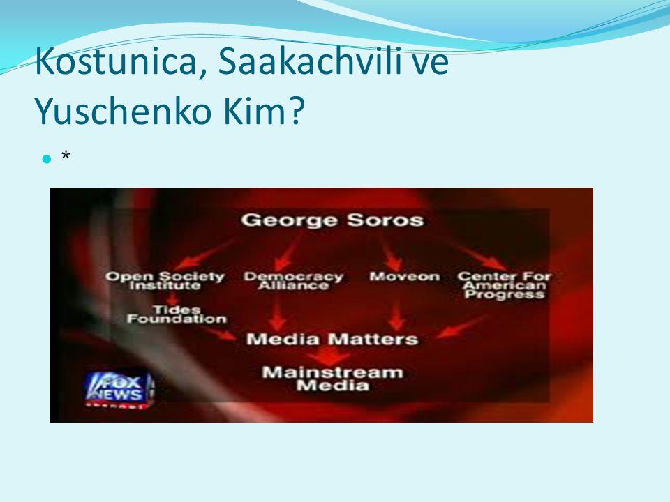 Kostunica, Saakachvili ve Yuschenko Kim? *