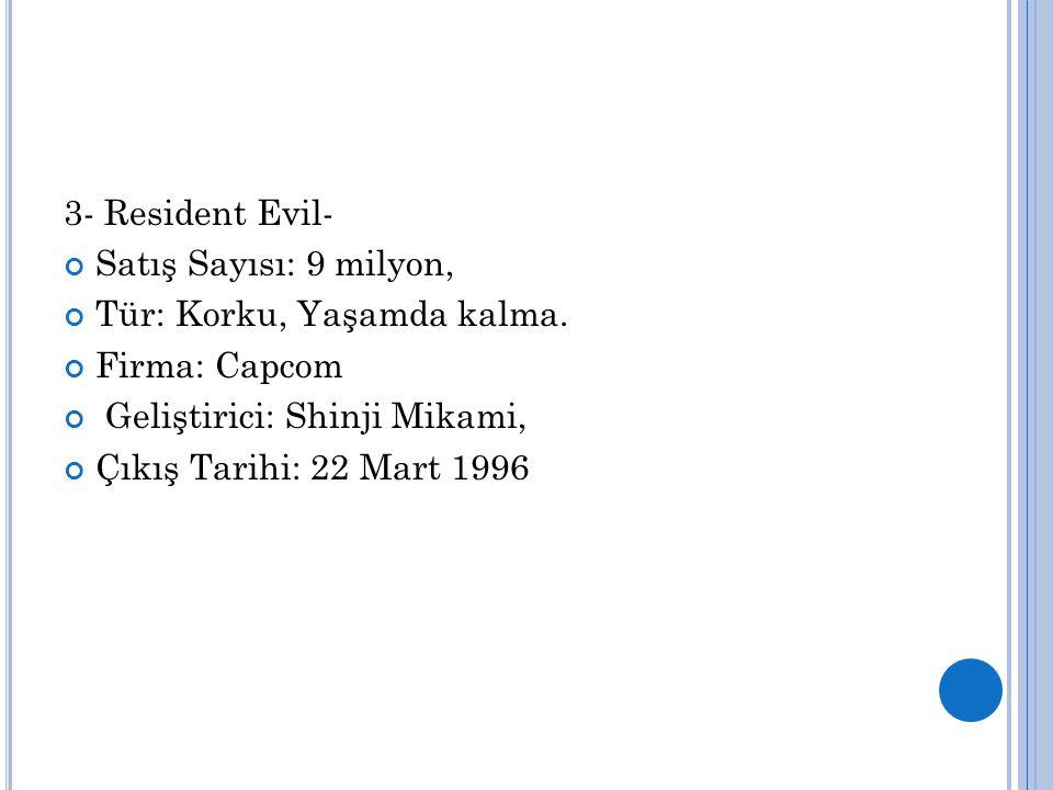 3- Resident Evil- Satış Sayısı: 9 milyon, Tür: Korku, Yaşamda kalma. Firma: Capcom Geliştirici: Shinji Mikami, Çıkış Tarihi: 22 Mart 1996