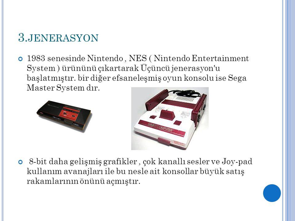 3. JENERASYON 1983 senesinde Nintendo, NES ( Nintendo Entertainment System ) ürününü çıkartarak Üçüncü jenerasyon'u başlatmıştır. bir diğer efsaneleşm