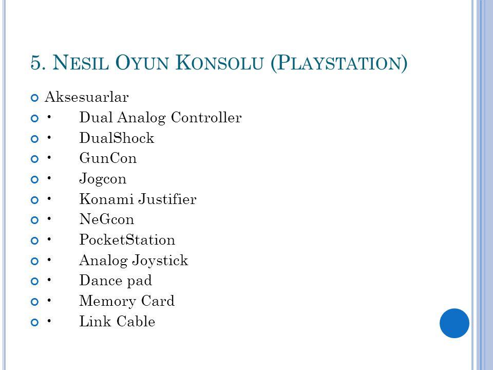 5. N ESIL O YUN K ONSOLU (P LAYSTATION ) Aksesuarlar Dual Analog Controller DualShock GunCon Jogcon Konami Justifier NeGcon PocketStation Analog Joyst