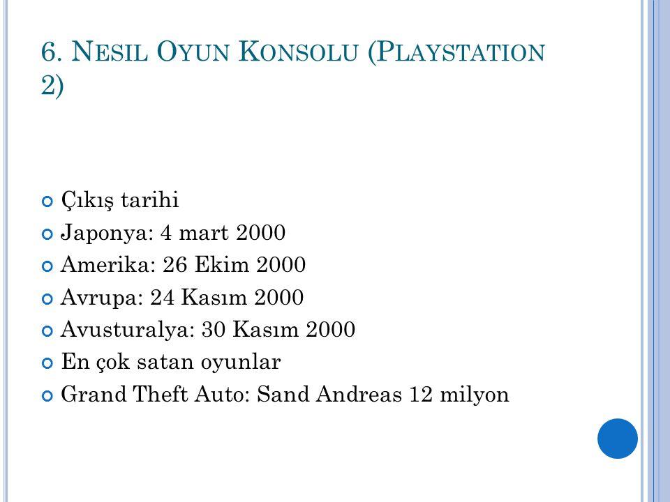 6. N ESIL O YUN K ONSOLU (P LAYSTATION 2) Çıkış tarihi Japonya: 4 mart 2000 Amerika: 26 Ekim 2000 Avrupa: 24 Kasım 2000 Avusturalya: 30 Kasım 2000 En