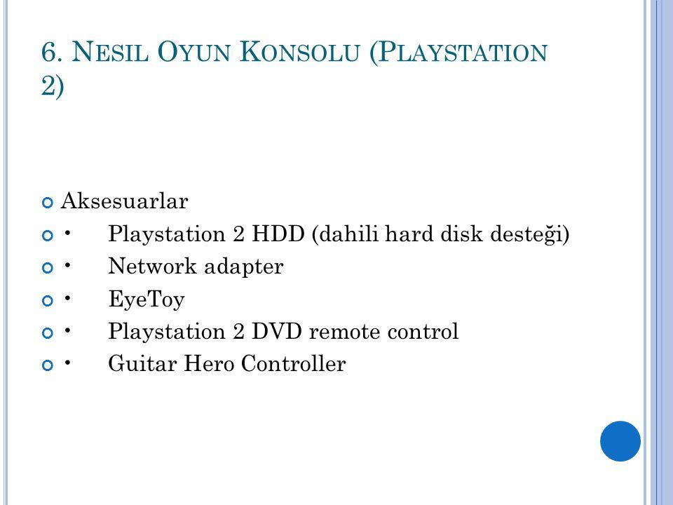 6. N ESIL O YUN K ONSOLU (P LAYSTATION 2) Aksesuarlar Playstation 2 HDD (dahili hard disk desteği) Network adapter EyeToy Playstation 2 DVD remote con