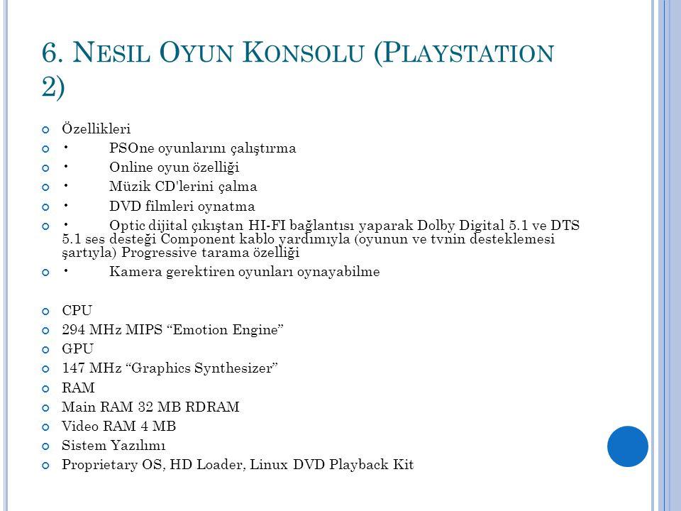 6. N ESIL O YUN K ONSOLU (P LAYSTATION 2) Özellikleri PSOne oyunlarını çalıştırma Online oyun özelliği Müzik CD'lerini çalma DVD filmleri oynatma Opti