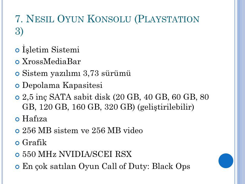7. N ESIL O YUN K ONSOLU (P LAYSTATION 3) İşletim Sistemi XrossMediaBar Sistem yazılımı 3,73 sürümü Depolama Kapasitesi 2,5 inç SATA sabit disk (20 GB