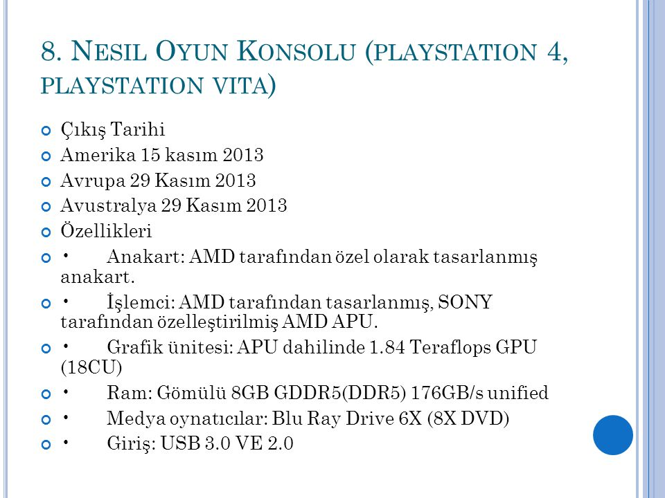 8. N ESIL O YUN K ONSOLU ( PLAYSTATION 4, PLAYSTATION VITA ) Çıkış Tarihi Amerika 15 kasım 2013 Avrupa 29 Kasım 2013 Avustralya 29 Kasım 2013 Özellikl
