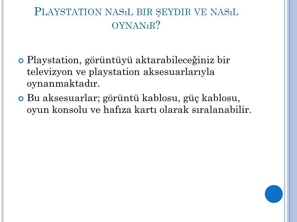 P LAYSTATION NASıL BIR ŞEYDIR VE NASıL OYNANıR ? Playstation, görüntüyü aktarabileceğiniz bir televizyon ve playstation aksesuarlarıyla oynanmaktadır.