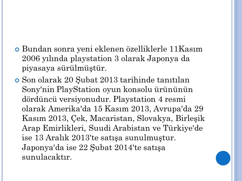 Bundan sonra yeni eklenen özelliklerle 11Kasım 2006 yılında playstation 3 olarak Japonya da piyasaya sürülmüştür. Son olarak 20 Şubat 2013 tarihinde t