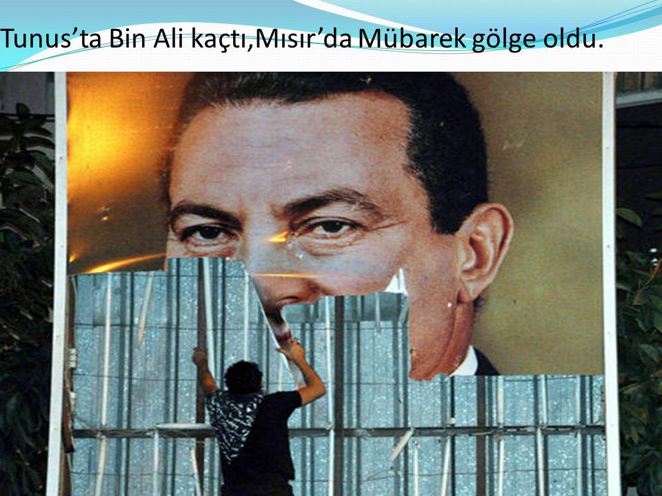 Tunus'ta Bin Ali kaçtı,Mısır'da Mübarek gölge oldu.