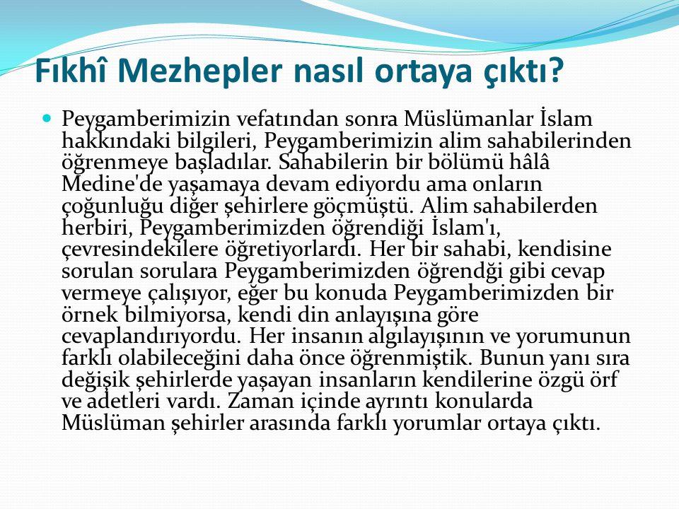 Fıkhî Mezhepler nasıl ortaya çıktı? Peygamberimizin vefatından sonra Müslümanlar İslam hakkındaki bilgileri, Peygamberimizin alim sahabilerinden öğren