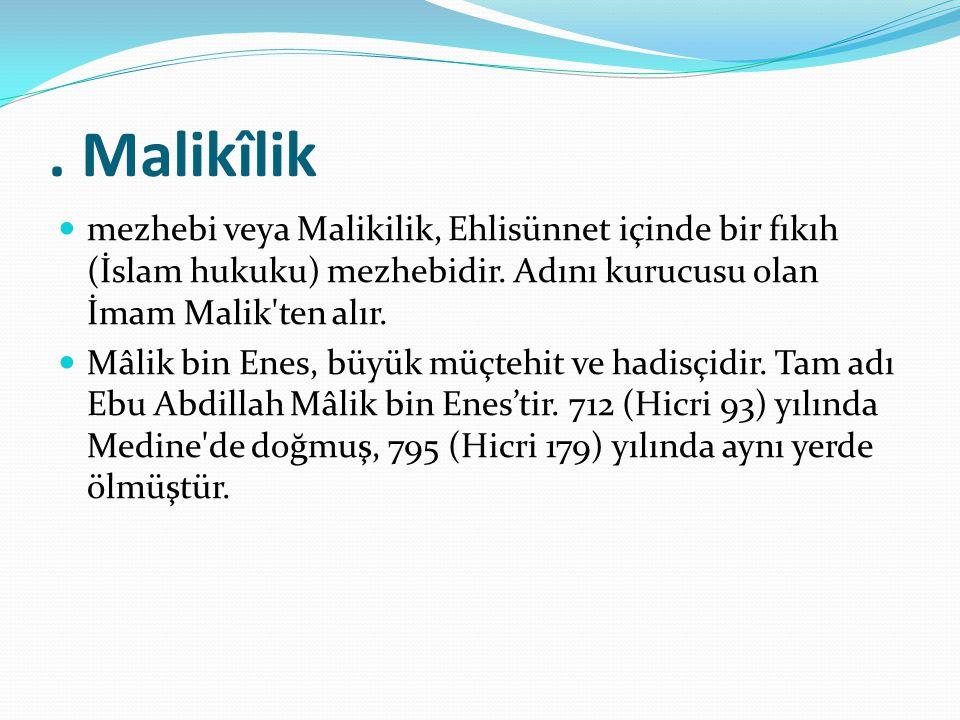 . Malikîlik mezhebi veya Malikilik, Ehlisünnet içinde bir fıkıh (İslam hukuku) mezhebidir. Adını kurucusu olan İmam Malik'ten alır. Mâlik bin Enes, bü