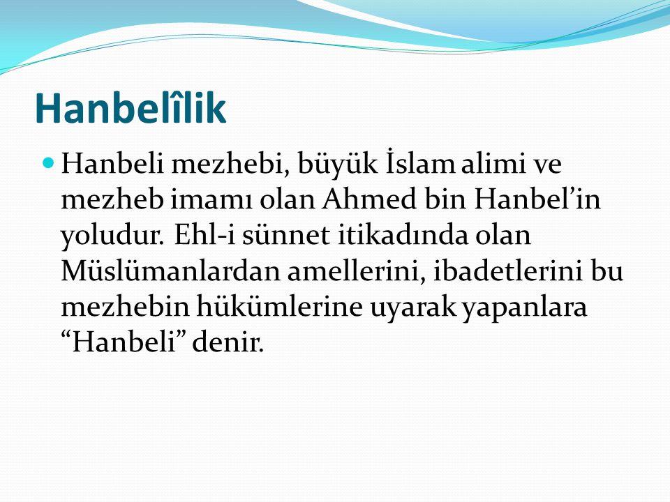 Hanbelîlik Hanbeli mezhebi, büyük İslam alimi ve mezheb imamı olan Ahmed bin Hanbel'in yoludur. Ehl-i sünnet itikadında olan Müslümanlardan amellerini