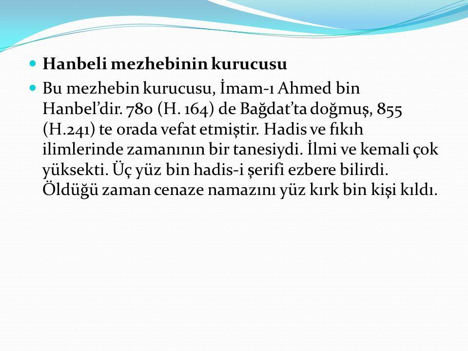 Hanbeli mezhebinin kurucusu Bu mezhebin kurucusu, İmam-ı Ahmed bin Hanbel'dir. 780 (H. 164) de Bağdat'ta doğmuş, 855 (H.241) te orada vefat etmiştir.