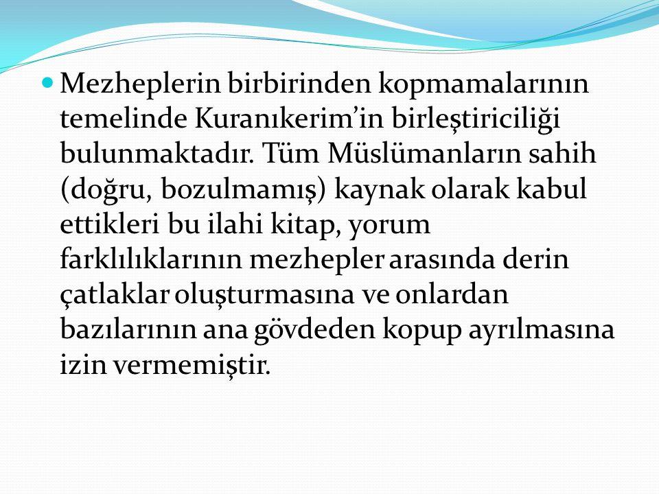 Mezheplerin birbirinden kopmamalarının temelinde Kuranıkerim'in birleştiriciliği bulunmaktadır. Tüm Müslümanların sahih (doğru, bozulmamış) kaynak ola
