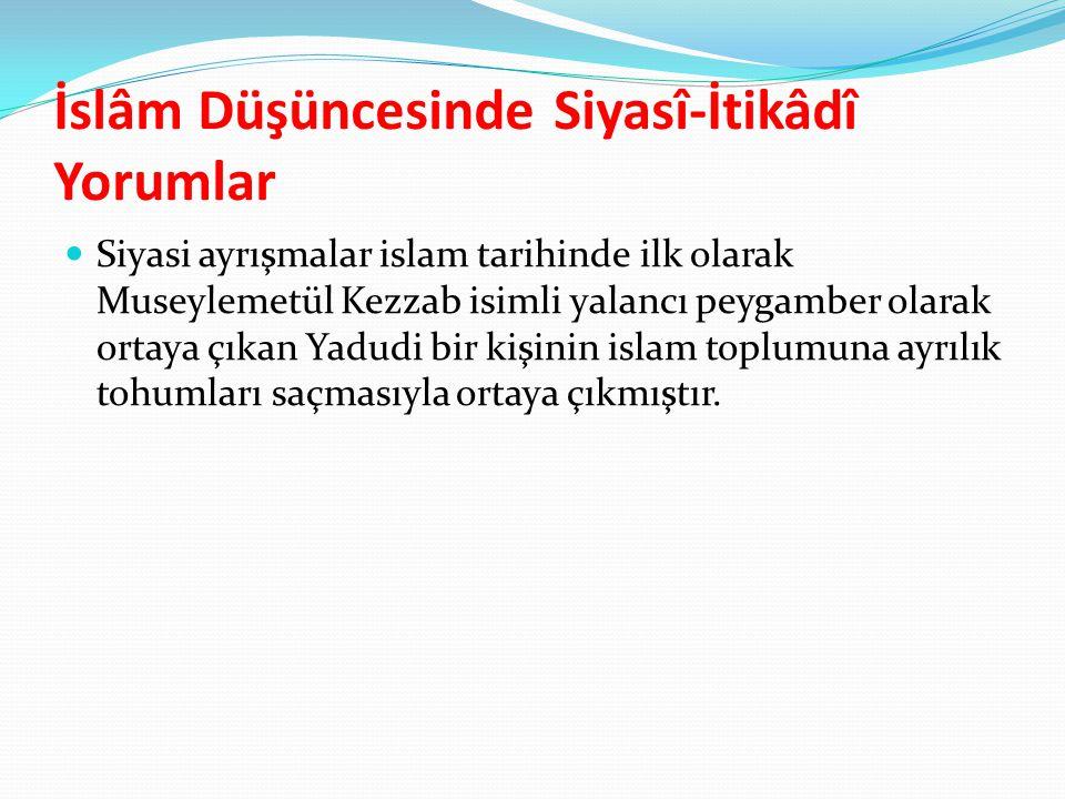 İslâm Düşüncesinde Siyasî-İtikâdî Yorumlar Siyasi ayrışmalar islam tarihinde ilk olarak Museylemetül Kezzab isimli yalancı peygamber olarak ortaya çık