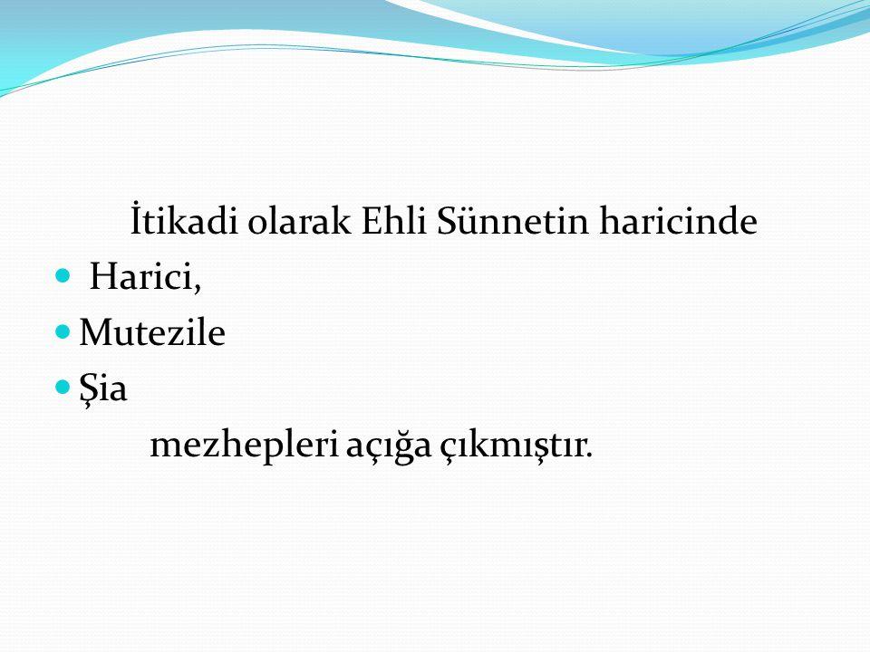 İtikadi olarak Ehli Sünnetin haricinde Harici, Mutezile Şia mezhepleri açığa çıkmıştır.