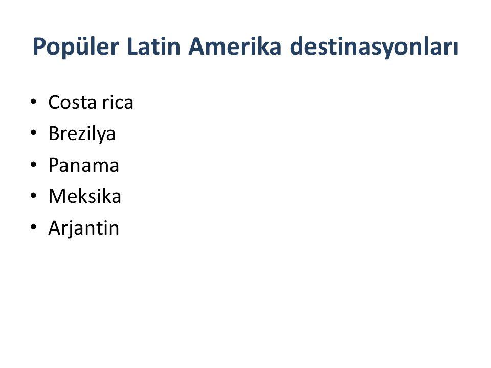 Popüler Latin Amerika destinasyonları Costa rica Brezilya Panama Meksika Arjantin