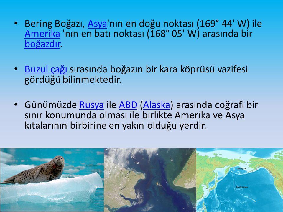 Bering Boğazı, Asya'nın en doğu noktası (169° 44' W) ile Amerika 'nın en batı noktası (168° 05' W) arasında bir boğazdır.Asya Amerika boğazdır Buzul ç
