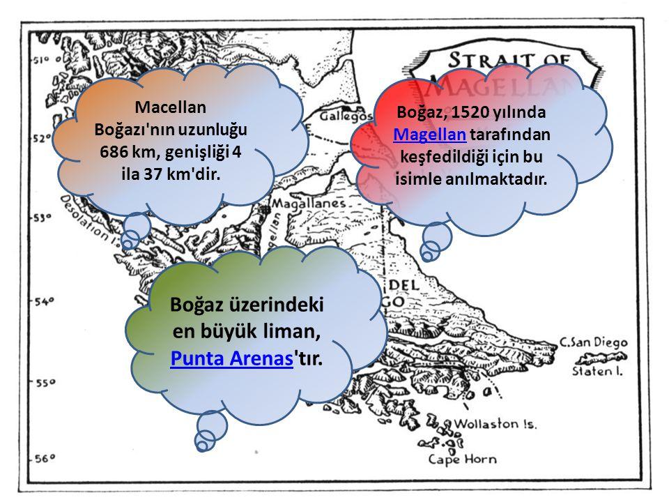 Macellan Boğazı'nın uzunluğu 686 km, genişliği 4 ila 37 km'dir. Boğaz, 1520 yılında Magellan tarafından keşfedildiği için bu isimle anılmaktadır. Mage