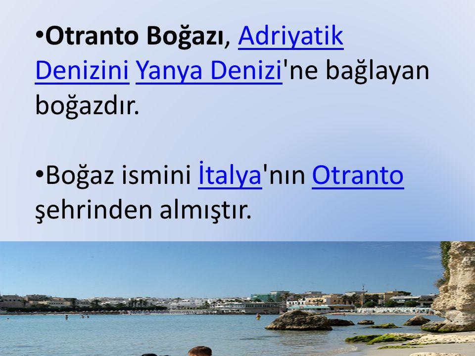 Otranto Boğazı, Adriyatik Denizini Yanya Denizi'ne bağlayan boğazdır.Adriyatik DeniziniYanya Denizi Boğaz ismini İtalya'nın Otranto şehrinden almıştır