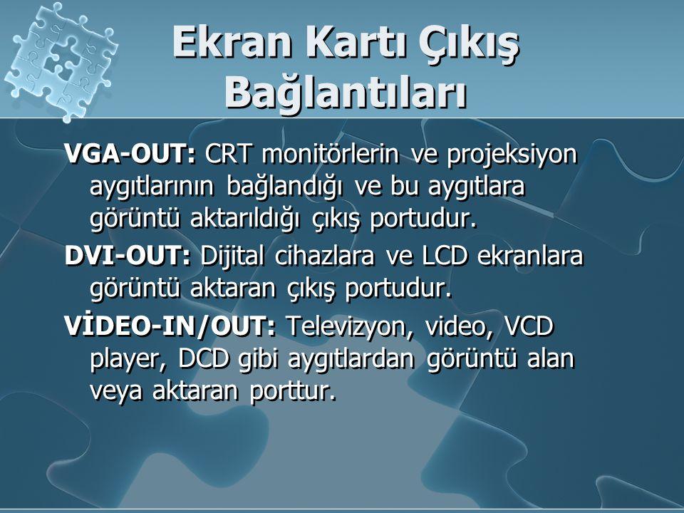 Ekran Kartı Çıkış Bağlantıları VGA-OUT: CRT monitörlerin ve projeksiyon aygıtlarının bağlandığı ve bu aygıtlara görüntü aktarıldığı çıkış portudur. DV