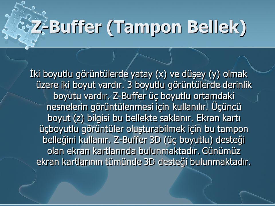 Z-Buffer (Tampon Bellek) İki boyutlu görüntülerde yatay (x) ve düşey (y) olmak üzere iki boyut vardır. 3 boyutlu görüntülerde derinlik boyutu vardır.