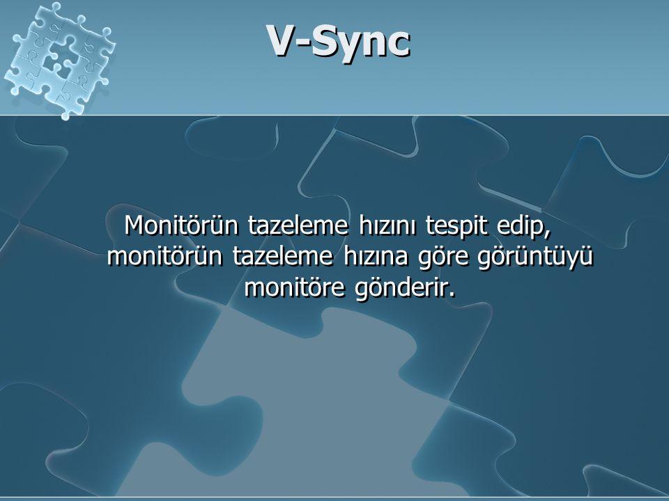 V-Sync Monitörün tazeleme hızını tespit edip, monitörün tazeleme hızına göre görüntüyü monitöre gönderir.