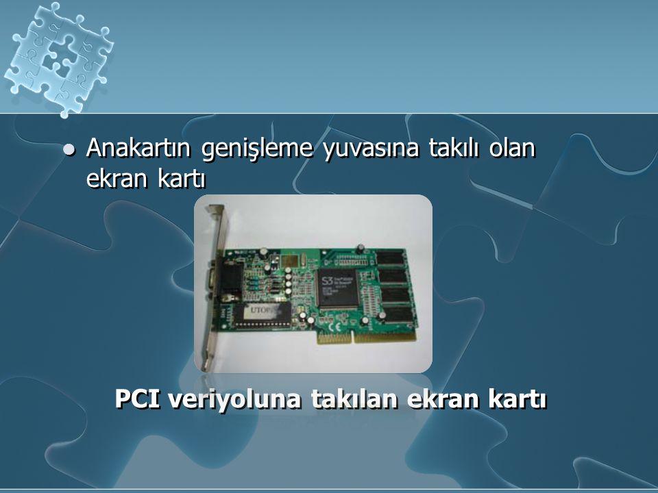 Anakartın genişleme yuvasına takılı olan ekran kartı PCI veriyoluna takılan ekran kartı Anakartın genişleme yuvasına takılı olan ekran kartı PCI veriyoluna takılan ekran kartı