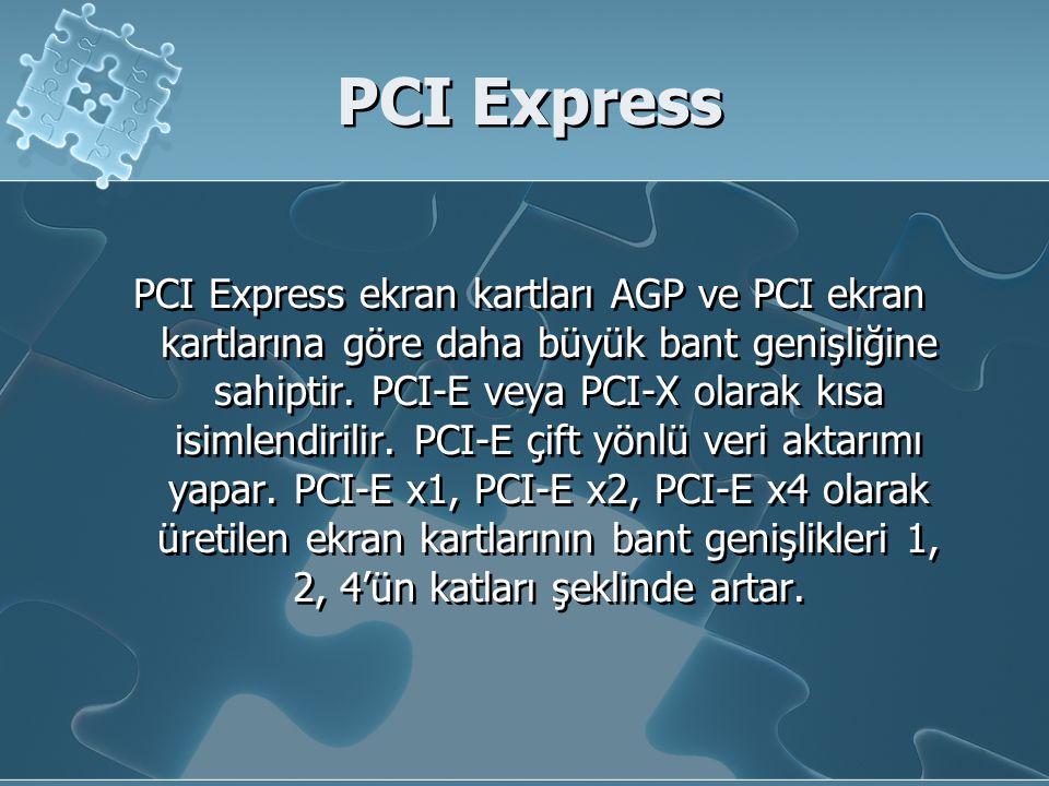 PCI Express PCI Express ekran kartları AGP ve PCI ekran kartlarına göre daha büyük bant genişliğine sahiptir. PCI-E veya PCI-X olarak kısa isimlendiri